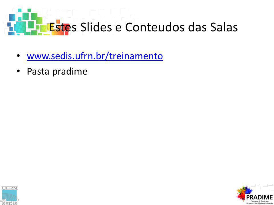 www.sedis.ufrn.br/treinamento Pasta pradime Estes Slides e Conteudos das Salas