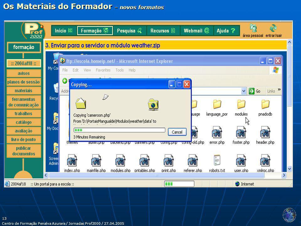 Centro de Formação Penalva Azurara / Jornadas Prof2000 / 27.04.2005 13 Os Materiais do Formador – novos formatos