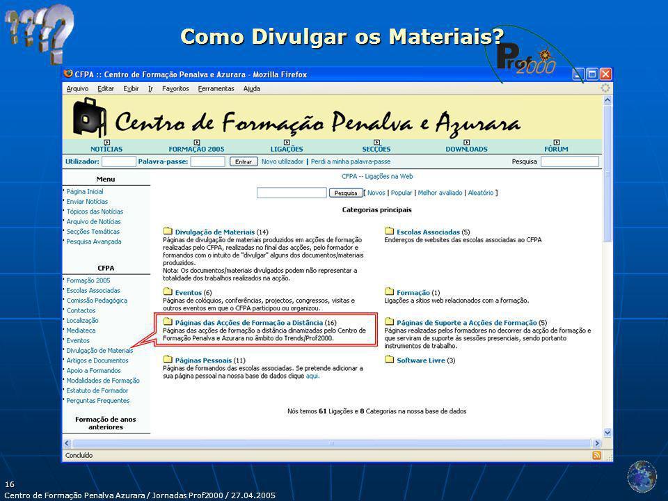 Centro de Formação Penalva Azurara / Jornadas Prof2000 / 27.04.2005 16 Como Divulgar os Materiais