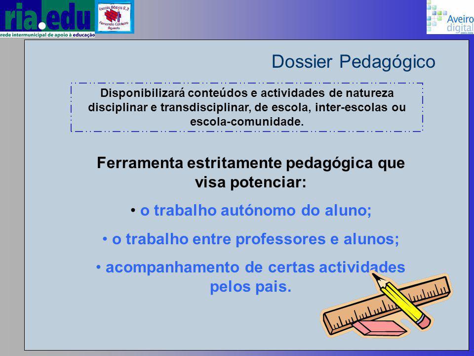 Dossier Pedagógico Ferramenta estritamente pedagógica que visa potenciar: o trabalho autónomo do aluno; o trabalho entre professores e alunos; acompanhamento de certas actividades pelos pais.