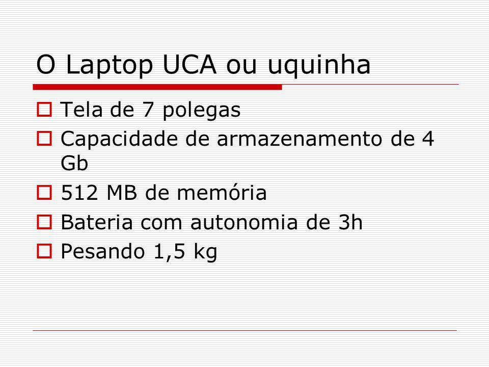 O Laptop UCA ou uquinha Tela de 7 polegas Capacidade de armazenamento de 4 Gb 512 MB de memória Bateria com autonomia de 3h Pesando 1,5 kg