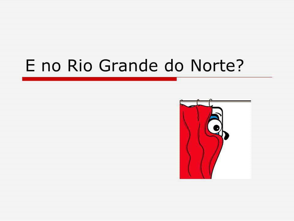 E no Rio Grande do Norte?