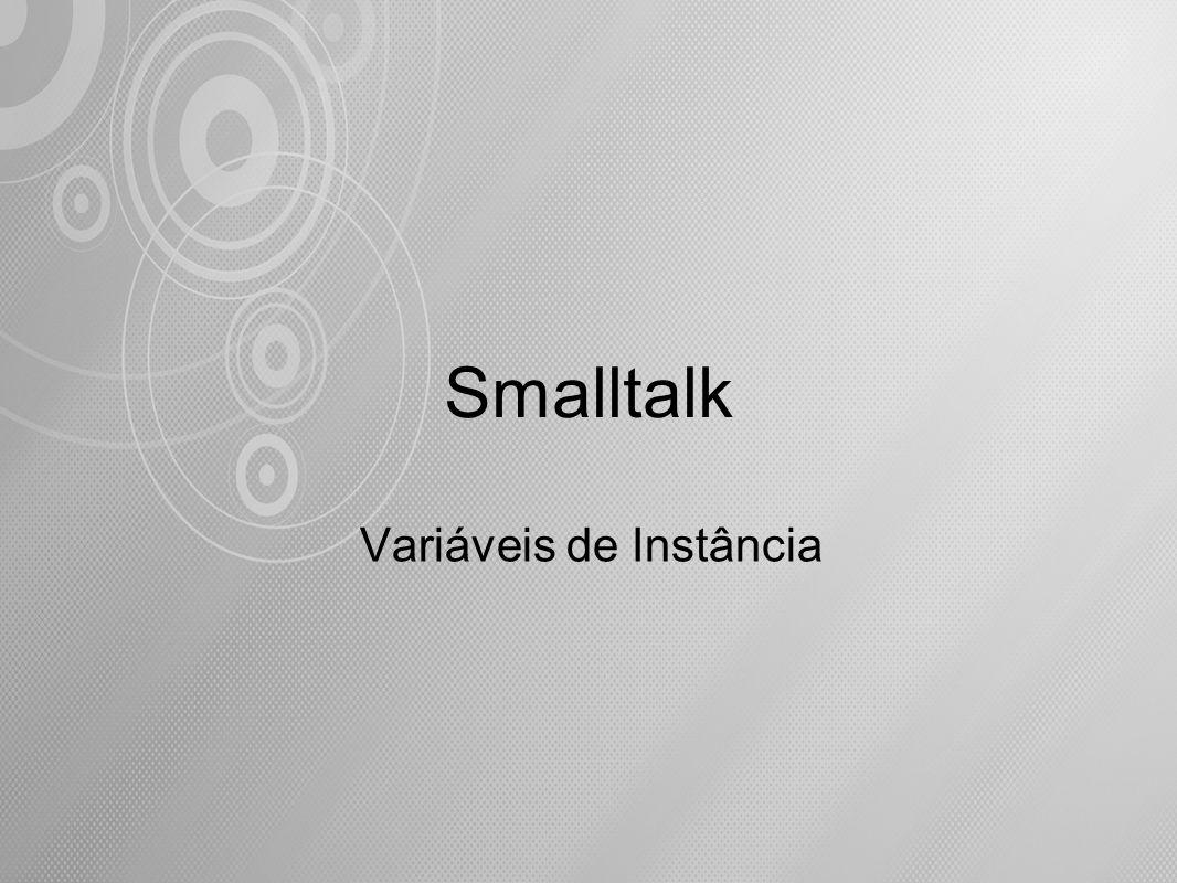 Smalltalk Variáveis de Instância