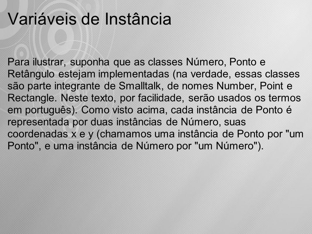 Variáveis de Instância Para ilustrar, suponha que as classes Número, Ponto e Retângulo estejam implementadas (na verdade, essas classes são parte inte