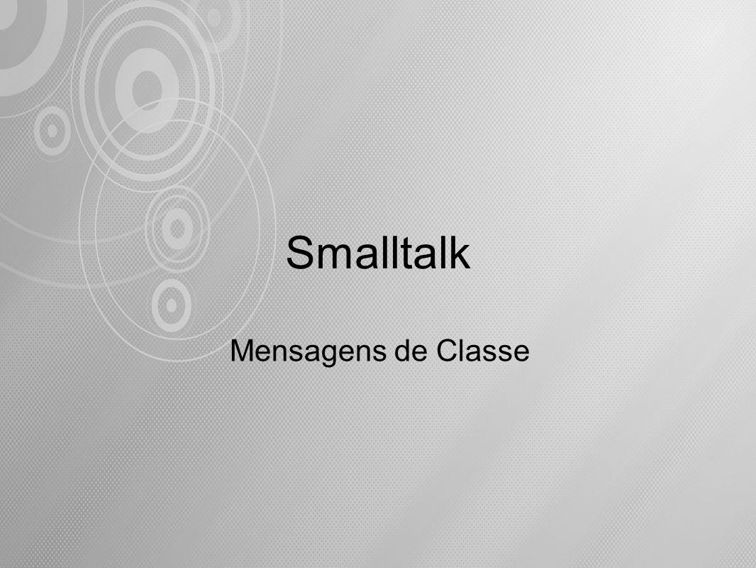 Smalltalk Mensagens de Classe