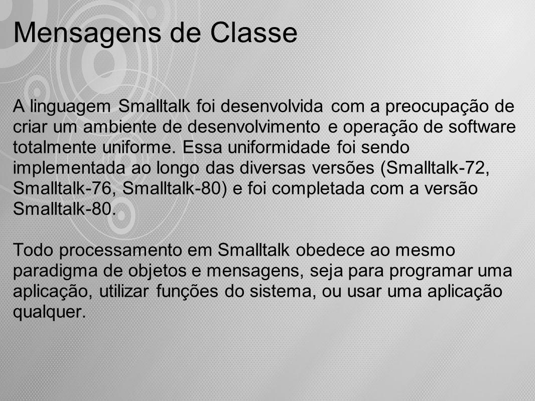 A linguagem Smalltalk foi desenvolvida com a preocupação de criar um ambiente de desenvolvimento e operação de software totalmente uniforme. Essa unif
