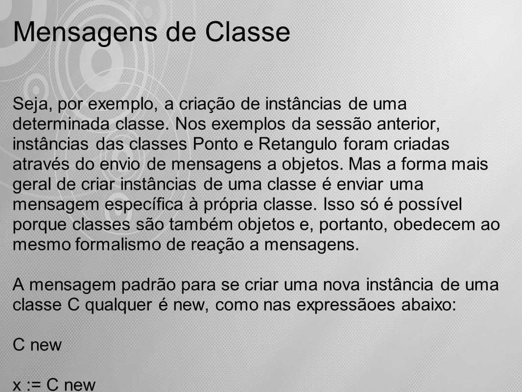Mensagens de Classe Seja, por exemplo, a criação de instâncias de uma determinada classe. Nos exemplos da sessão anterior, instâncias das classes Pont