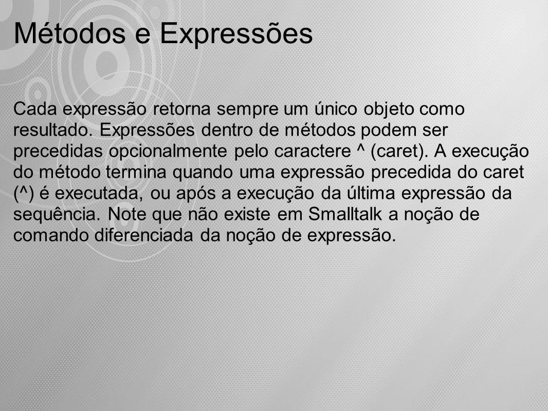 Métodos e Expressões Cada expressão retorna sempre um único objeto como resultado. Expressões dentro de métodos podem ser precedidas opcionalmente pel