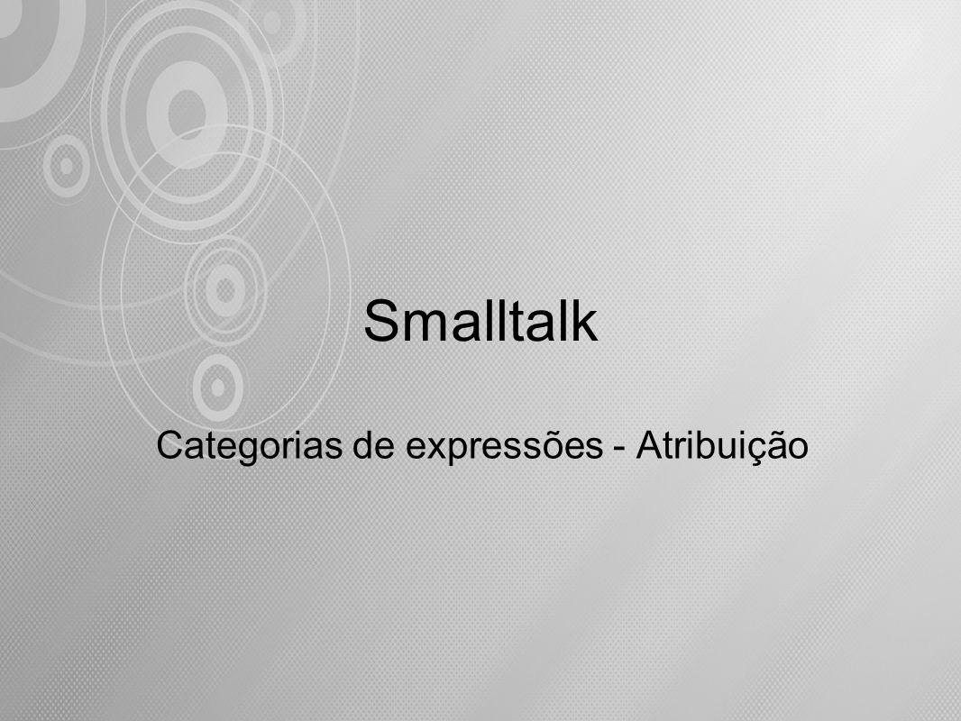 Smalltalk Categorias de expressões - Atribuição