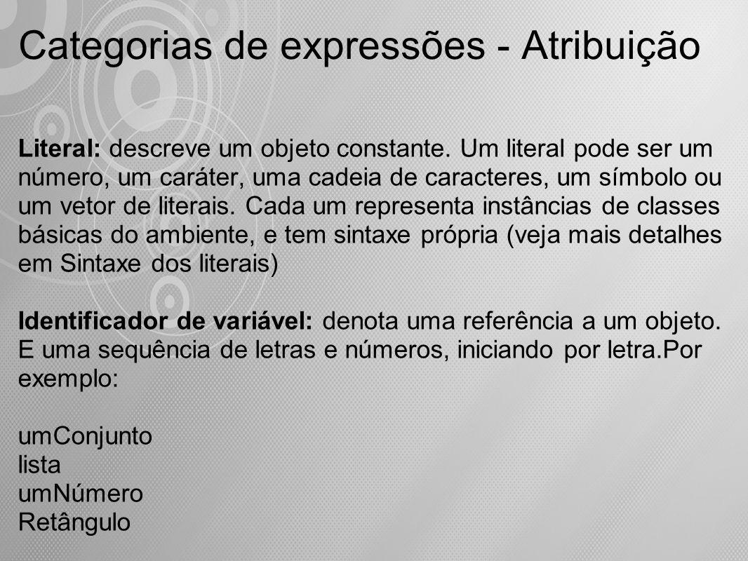 Categorias de expressões - Atribuição Literal: descreve um objeto constante. Um literal pode ser um número, um caráter, uma cadeia de caracteres, um s