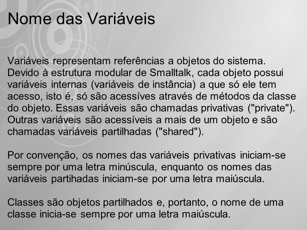 Nome das Variáveis Variáveis representam referências a objetos do sistema. Devido à estrutura modular de Smalltalk, cada objeto possui variáveis inter