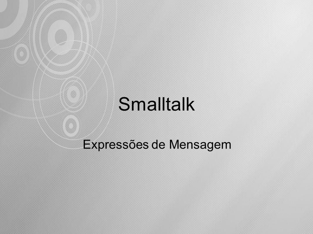 Smalltalk Expressões de Mensagem