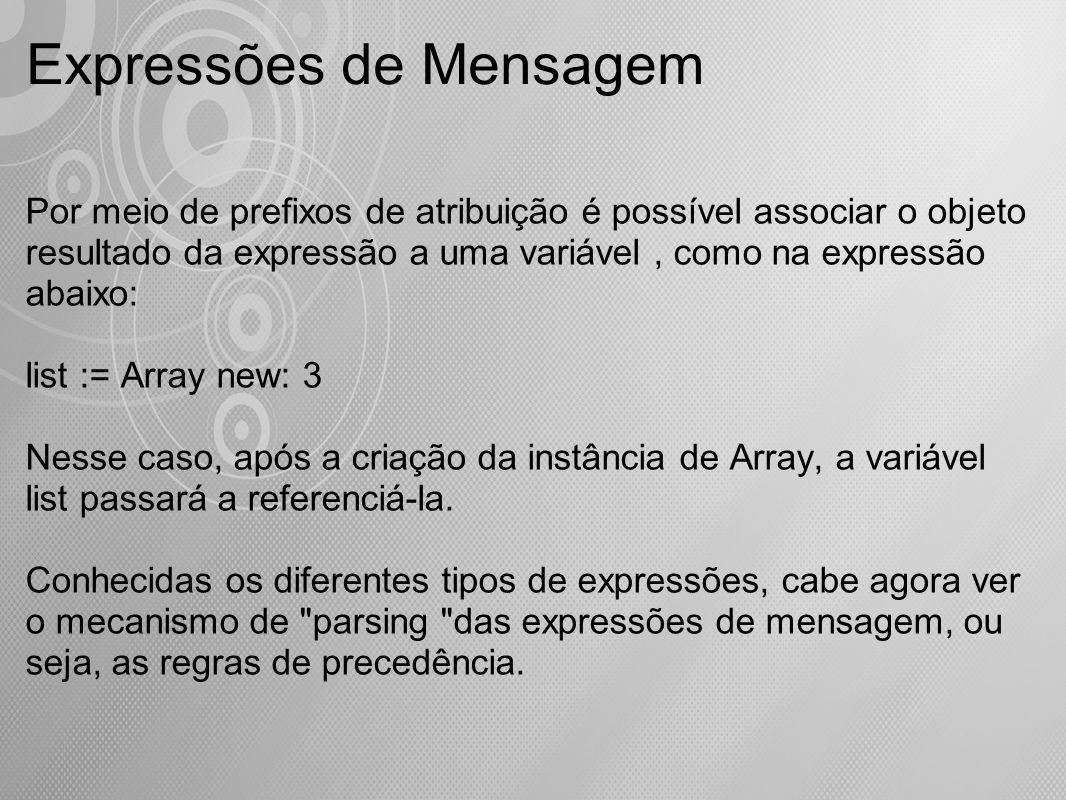 Expressões de Mensagem Por meio de prefixos de atribuição é possível associar o objeto resultado da expressão a uma variável, como na expressão abaixo