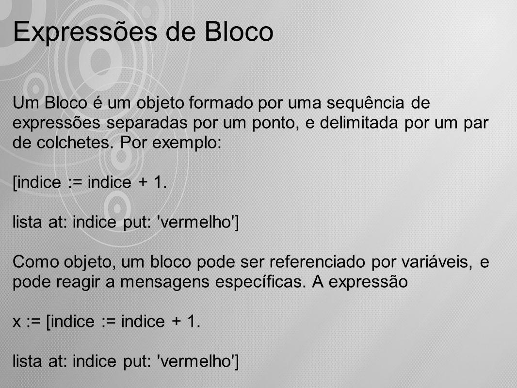 Um Bloco é um objeto formado por uma sequência de expressões separadas por um ponto, e delimitada por um par de colchetes. Por exemplo: [indice := ind