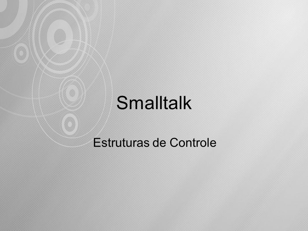 Smalltalk Estruturas de Controle