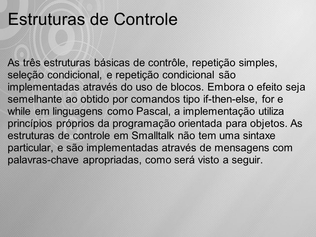 As três estruturas básicas de contrôle, repetição simples, seleção condicional, e repetição condicional são implementadas através do uso de blocos. Em