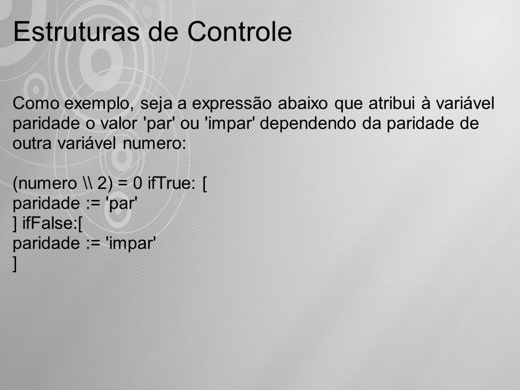 Estruturas de Controle Como exemplo, seja a expressão abaixo que atribui à variável paridade o valor 'par' ou 'impar' dependendo da paridade de outra