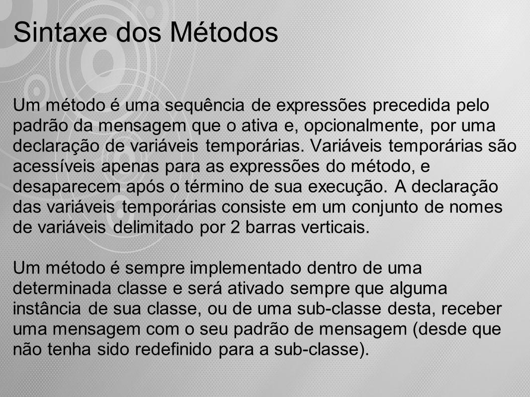 Um método é uma sequência de expressões precedida pelo padrão da mensagem que o ativa e, opcionalmente, por uma declaração de variáveis temporárias. V