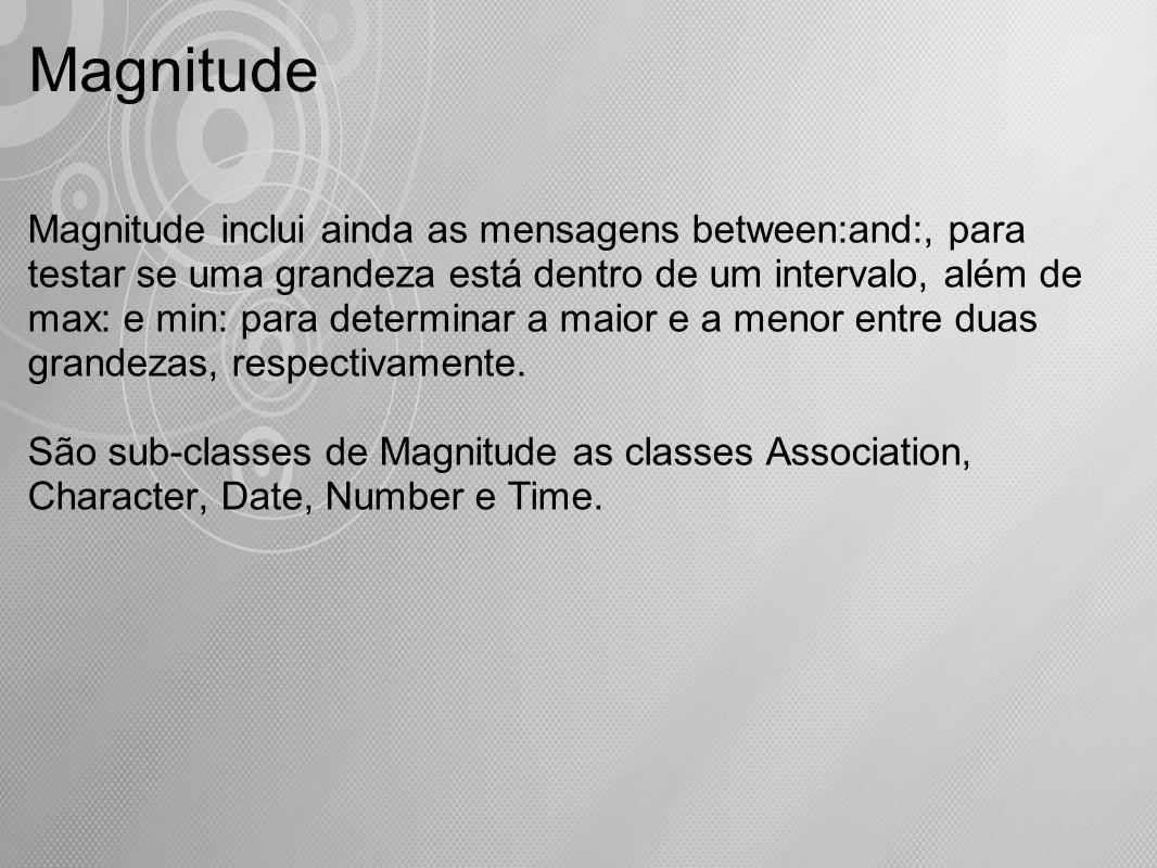 Magnitude Magnitude inclui ainda as mensagens between:and:, para testar se uma grandeza está dentro de um intervalo, além de max: e min: para determin