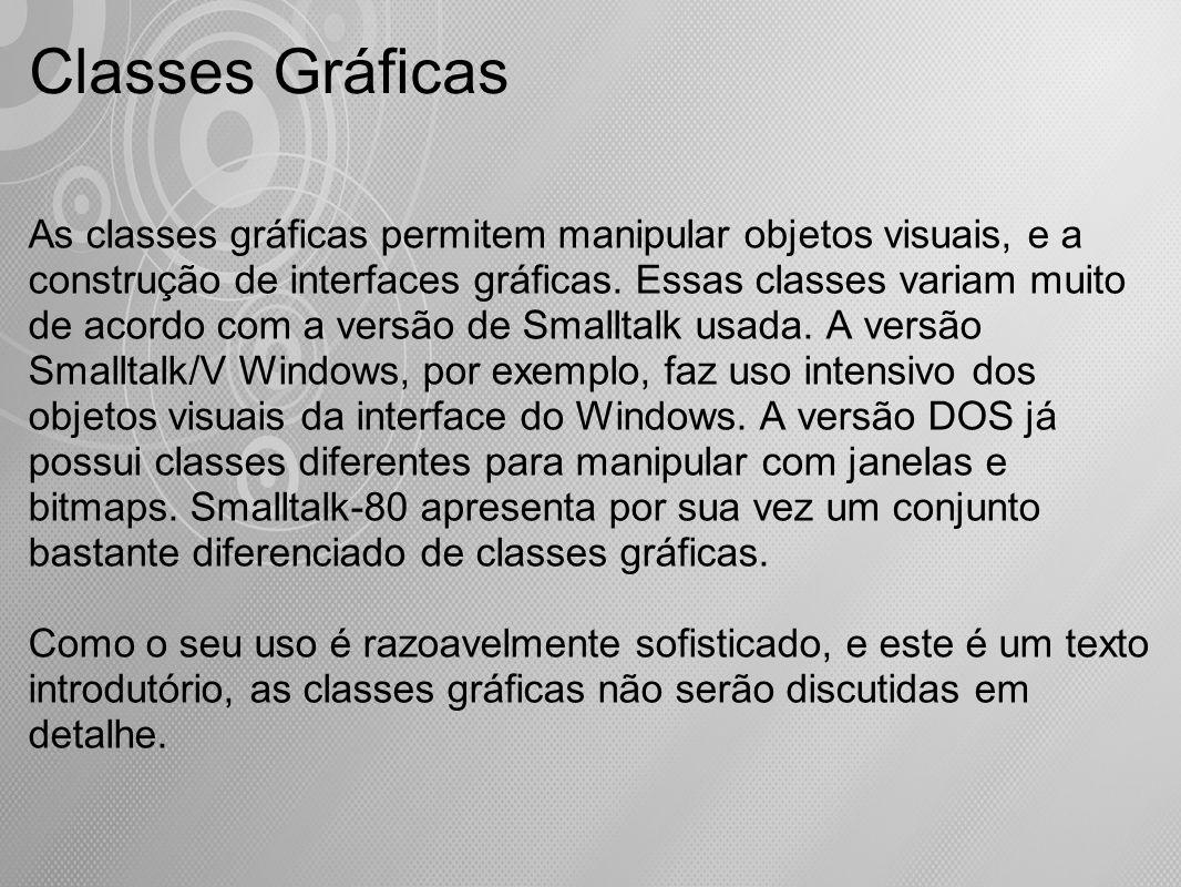 As classes gráficas permitem manipular objetos visuais, e a construção de interfaces gráficas. Essas classes variam muito de acordo com a versão de Sm