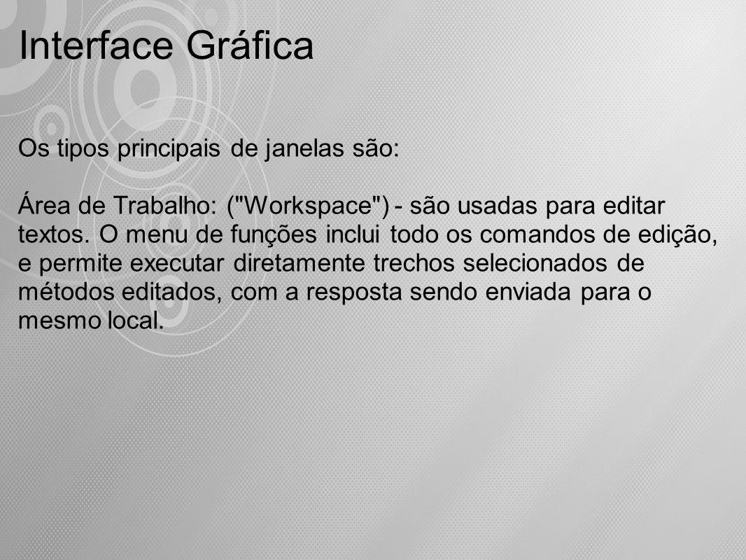Interface Gráfica Os tipos principais de janelas são: Área de Trabalho: (