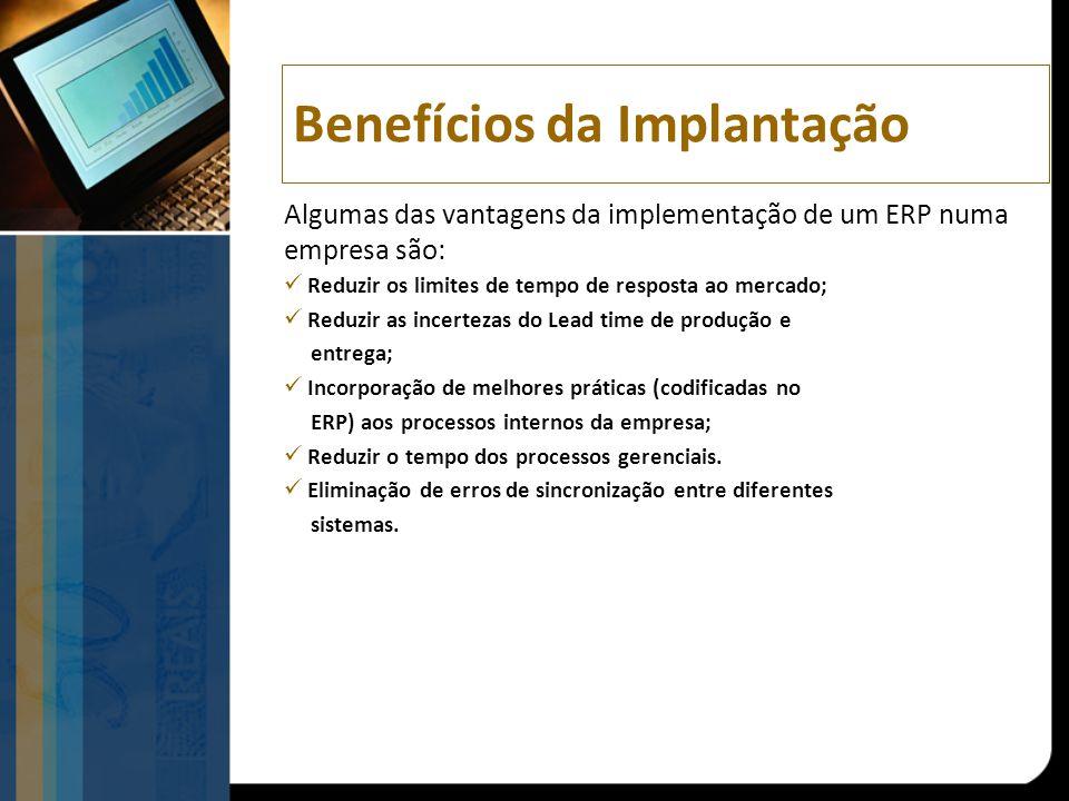 Algumas das vantagens da implementação de um ERP numa empresa são: Reduzir os limites de tempo de resposta ao mercado; Reduzir as incertezas do Lead t