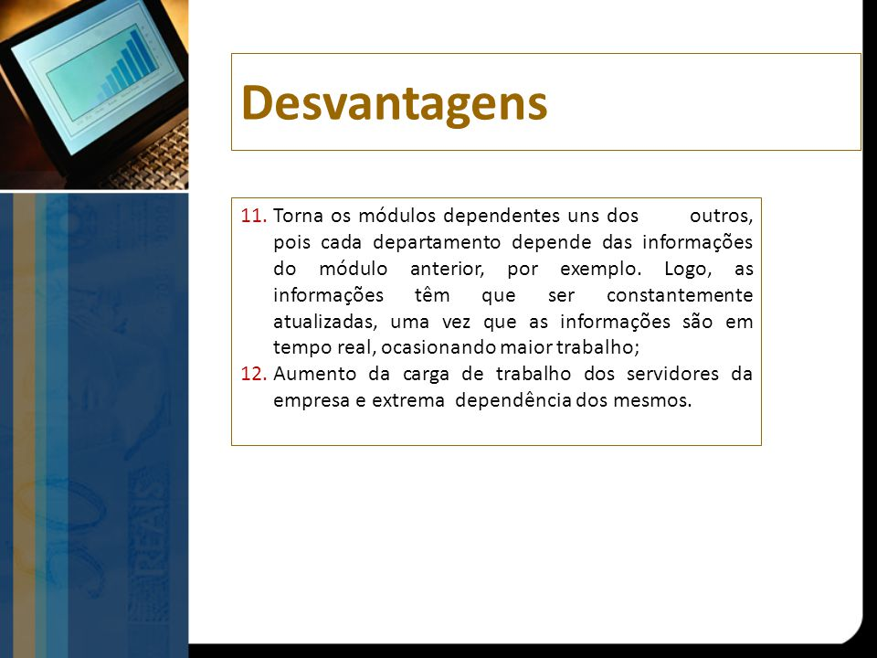 11.Torna os módulos dependentes uns dos outros, pois cada departamento depende das informações do módulo anterior, por exemplo. Logo, as informações t