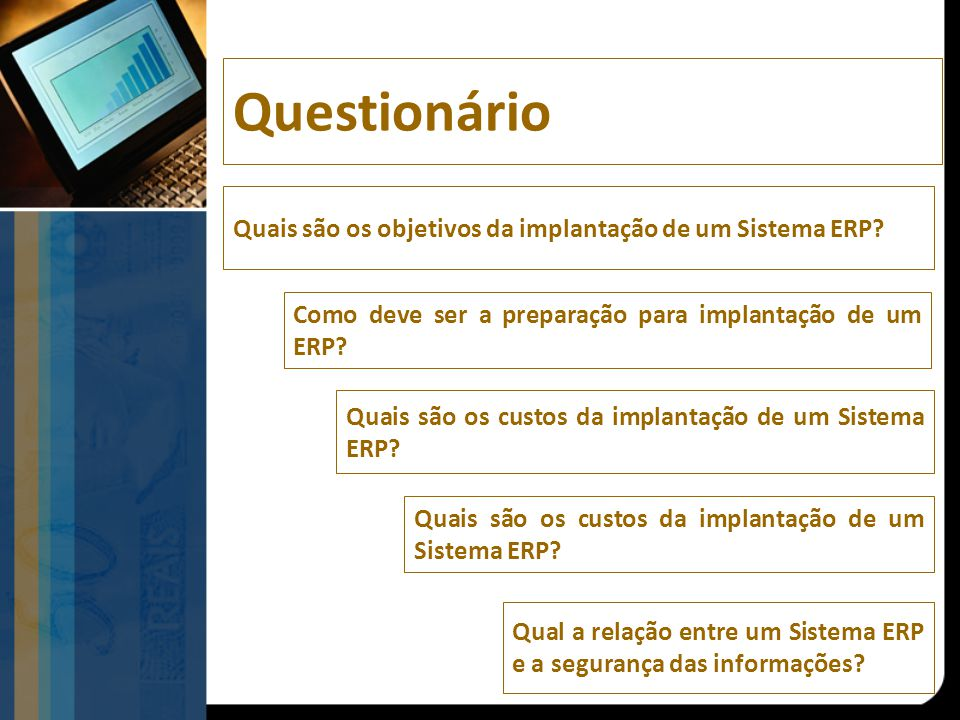 Questionário Quais são os objetivos da implantação de um Sistema ERP? Como deve ser a preparação para implantação de um ERP? Quais são os custos da im