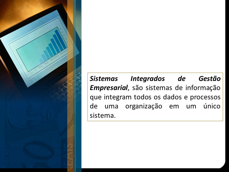 Origem dos sistemas ERP MRP- Material Resource Planning MRP II – Manufacturing Resource Planning ERP – Enterprise Resource Planning