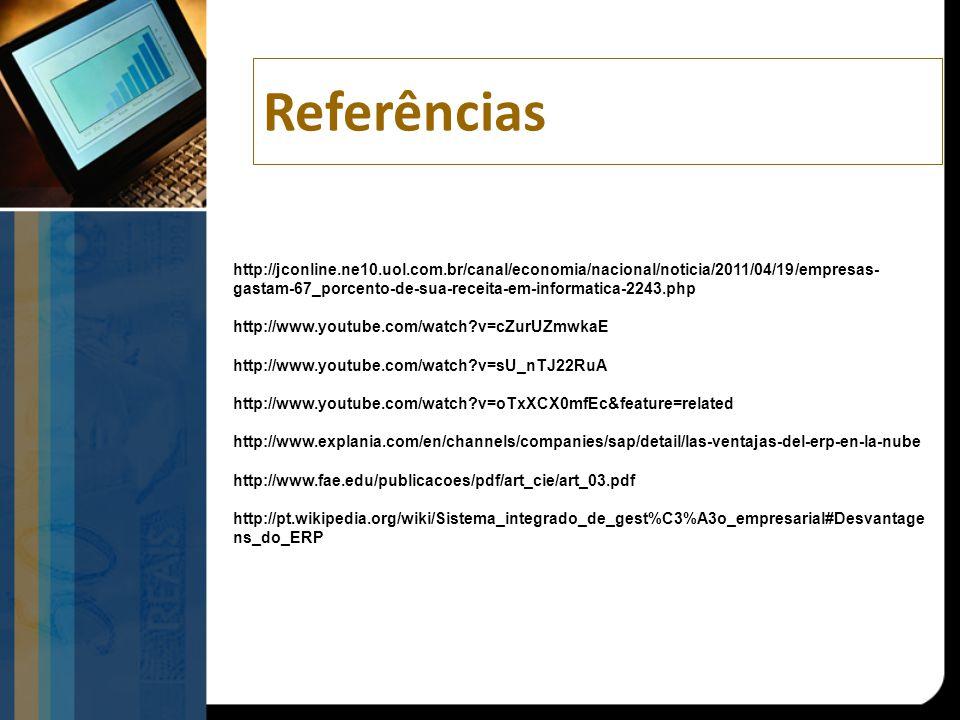 Referências http://jconline.ne10.uol.com.br/canal/economia/nacional/noticia/2011/04/19/empresas- gastam-67_porcento-de-sua-receita-em-informatica-2243.php http://www.youtube.com/watch?v=cZurUZmwkaE http://www.youtube.com/watch?v=sU_nTJ22RuA http://www.youtube.com/watch?v=oTxXCX0mfEc&feature=related http://www.explania.com/en/channels/companies/sap/detail/las-ventajas-del-erp-en-la-nube http://www.fae.edu/publicacoes/pdf/art_cie/art_03.pdf http://pt.wikipedia.org/wiki/Sistema_integrado_de_gest%C3%A3o_empresarial#Desvantage ns_do_ERP