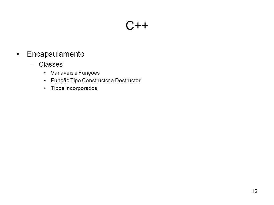 12 C++ Encapsulamento –Classes Variáveis e Funções Função Tipo Constructor e Destructor Tipos Incorporados
