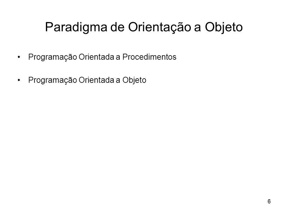 6 Paradigma de Orientação a Objeto Programação Orientada a Procedimentos Programação Orientada a Objeto