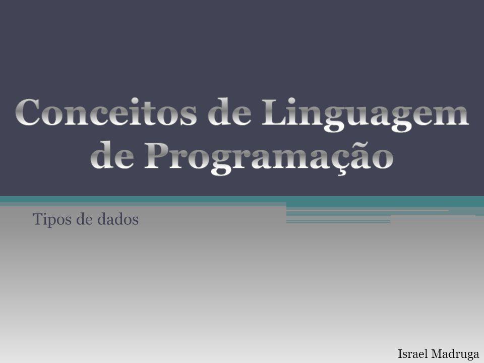 Tipos nas linguagens Cada linguagem define seus tipos nativos, isso depende principalmente da aplicação.