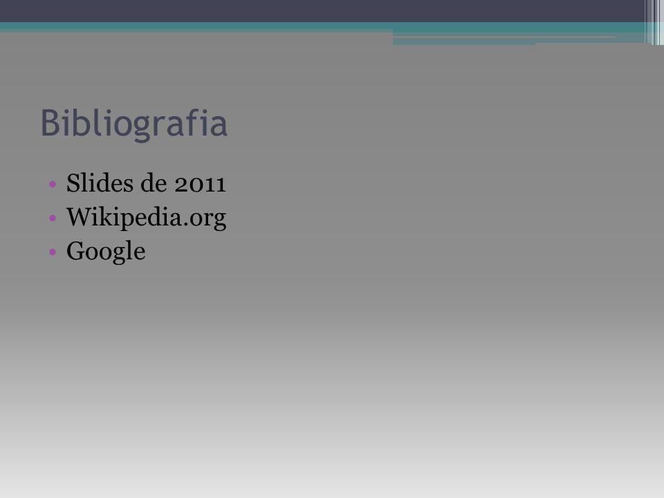 Bibliografia Slides de 2011 Wikipedia.org Google