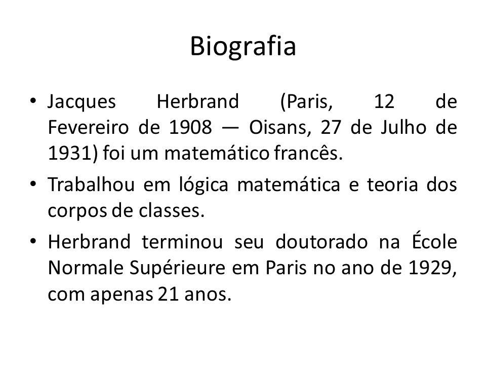 Biografia Jacques Herbrand (Paris, 12 de Fevereiro de 1908 Oisans, 27 de Julho de 1931) foi um matemático francês. Trabalhou em lógica matemática e te