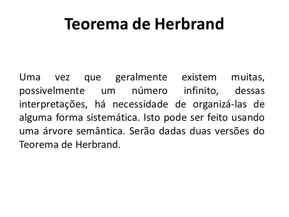 Teorema de Herbrand Uma vez que geralmente existem muitas, possivelmente um número infinito, dessas interpretações, há necessidade de organizá-las de