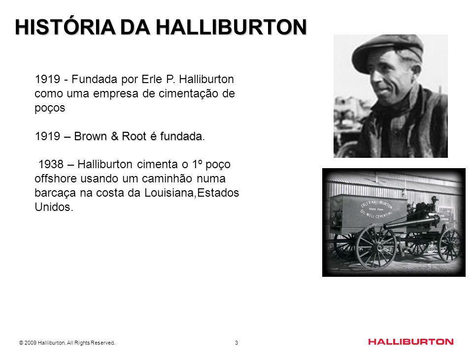3 HISTÓRIA DA HALLIBURTON 1919 - Fundada por Erle P. Halliburton como uma empresa de cimentação de poços – Brown & Root é fundada 1919 – Brown & Root