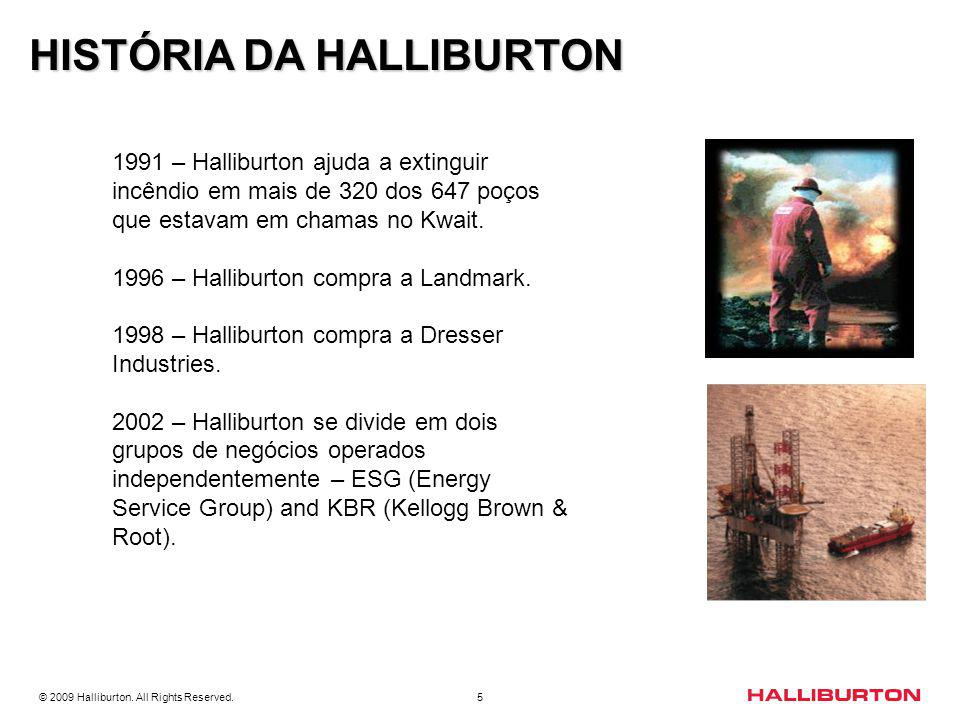 © 2009 Halliburton. All Rights Reserved. 5 HISTÓRIA DA HALLIBURTON 1991 – Halliburton ajuda a extinguir incêndio em mais de 320 dos 647 poços que esta