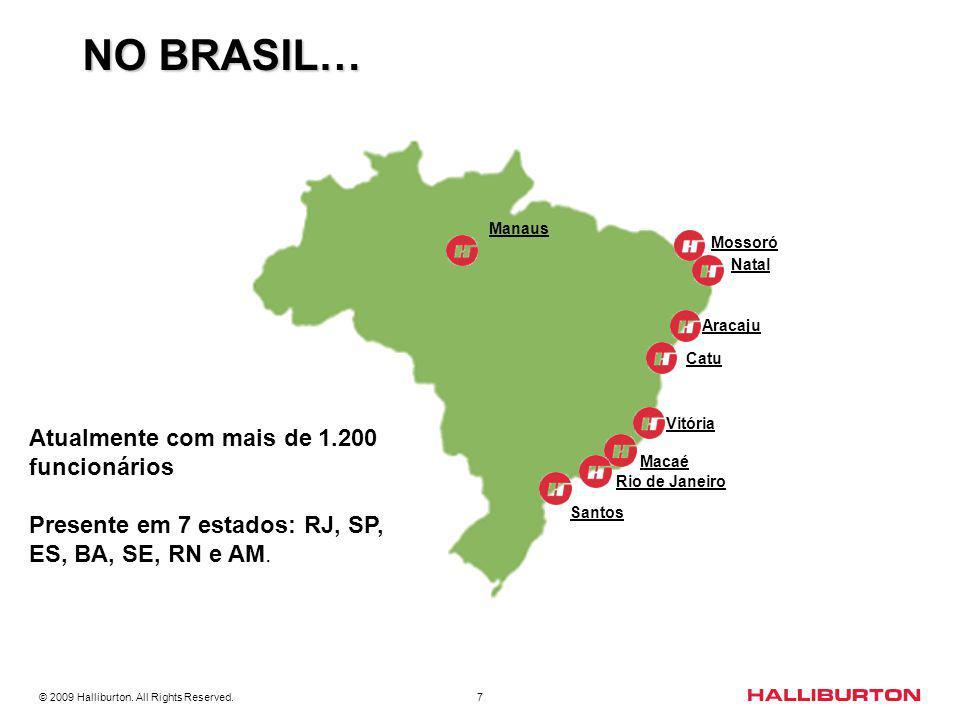 © 2009 Halliburton. All Rights Reserved. 7 NO BRASIL… Rio de Janeiro Macaé Vitória Catu Mossoró Natal Atualmente com mais de 1.200 funcionários Presen