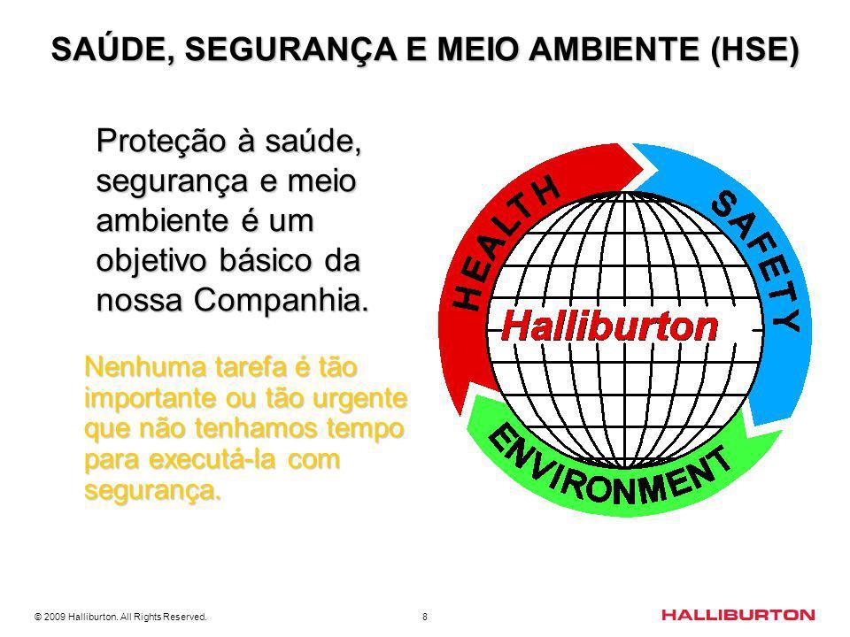 © 2009 Halliburton. All Rights Reserved. 8 SAÚDE, SEGURANÇA E MEIO AMBIENTE (HSE) SAÚDE, SEGURANÇA E MEIO AMBIENTE (HSE) Nenhuma tarefa é tão importan