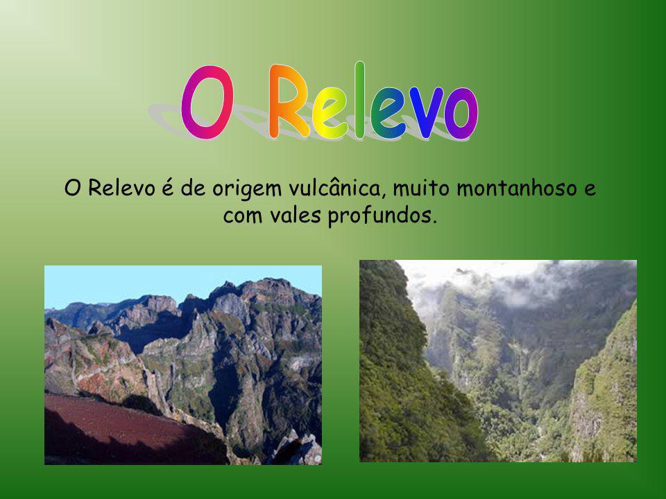 O Relevo é de origem vulcânica, muito montanhoso e com vales profundos.