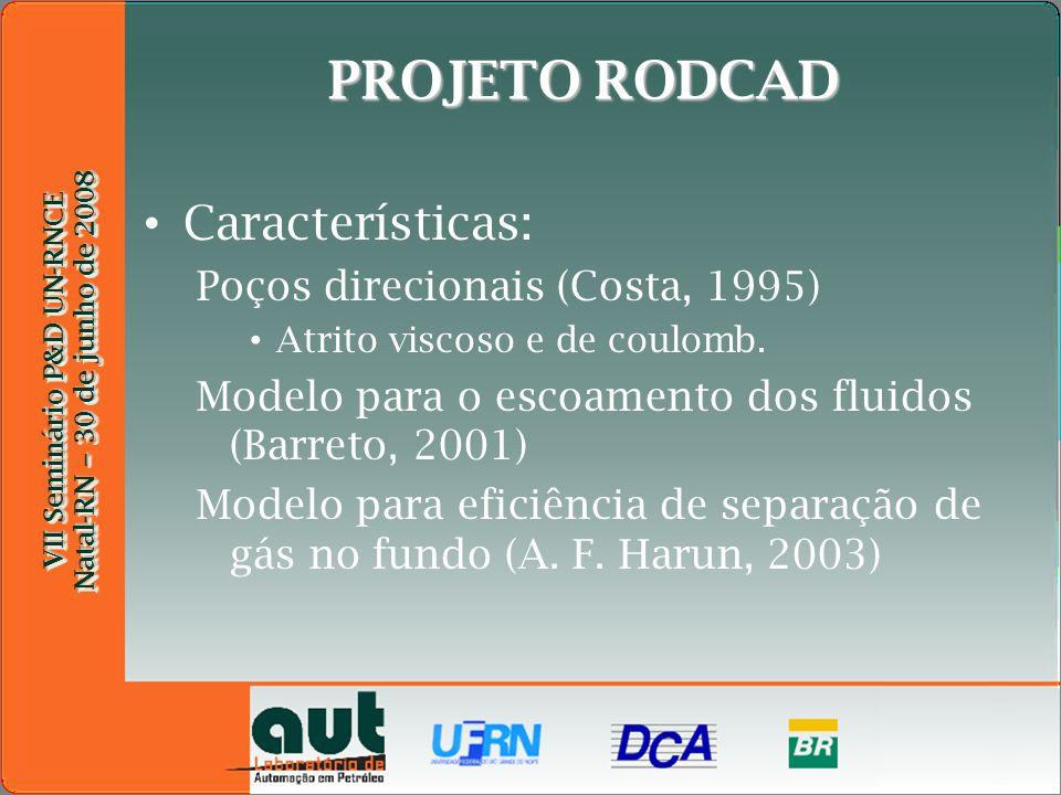 VII Seminário P&D UN-RNCE Natal-RN – 30 de junho de 2008 VII Seminário P&D UN-RNCE Natal-RN – 30 de junho de 2008 PROJETO RODCAD Características: Poços direcionais (Costa, 1995) Atrito viscoso e de coulomb.