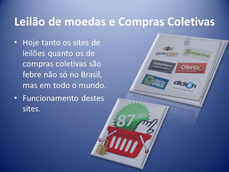 Leilão de moedas e Compras Coletivas Hoje tanto os sites de leilões quanto os de compras coletivas são febre não só no Brasil, mas em todo o mundo.