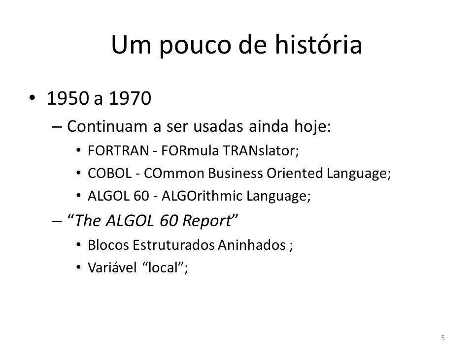 Um pouco de história 1950 a 1970 – Continuam a ser usadas ainda hoje: FORTRAN - FORmula TRANslator; COBOL - COmmon Business Oriented Language; ALGOL 6