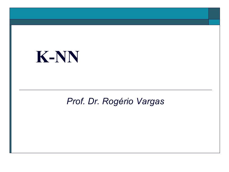 Prof. Dr. Rogério Vargas K-NN