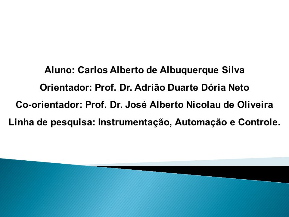 Aluno: Carlos Alberto de Albuquerque Silva Orientador: Prof. Dr. Adrião Duarte Dória Neto Co-orientador: Prof. Dr. José Alberto Nicolau de Oliveira Li