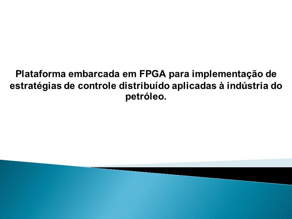 Plataforma embarcada em FPGA para implementação de estratégias de controle distribuído aplicadas à indústria do petróleo.