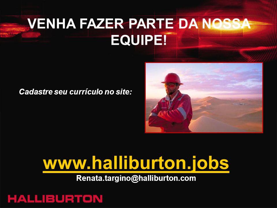 VENHA FAZER PARTE DA NOSSA EQUIPE! www.halliburton.jobs Renata.targino@halliburton.com Cadastre seu currículo no site: