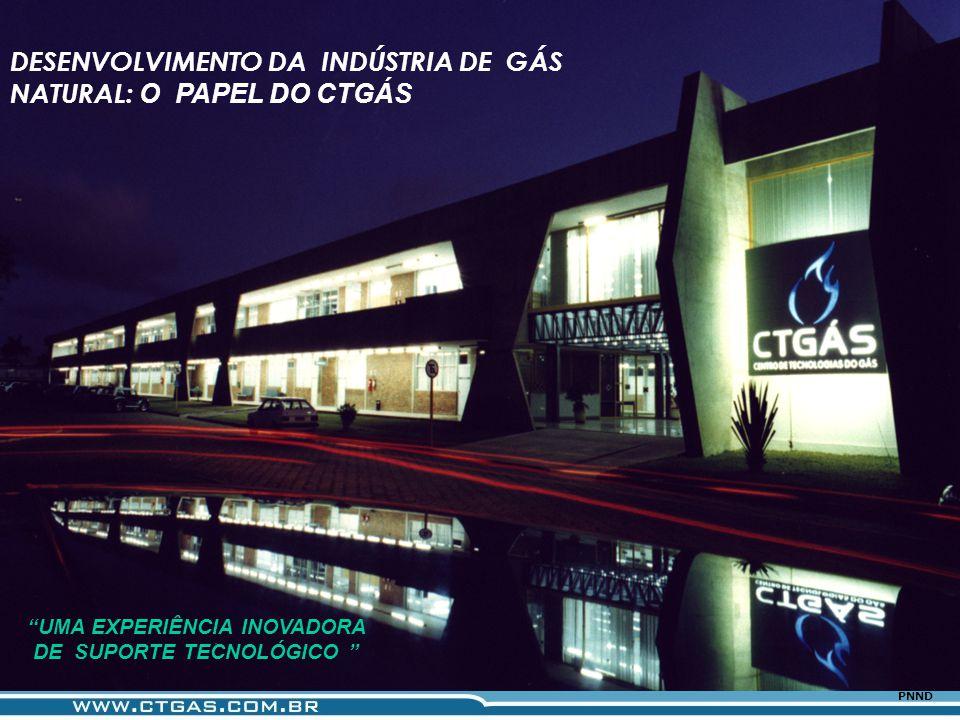 www.ctgas.com.br CTGAS – UFRN 03/2006 PNND UMA EXPERIÊNCIA INOVADORA DE SUPORTE TECNOLÓGICO DESENVOLVIMENTO DA INDÚSTRIA DE GÁS NATURAL: O PAPEL DO CT