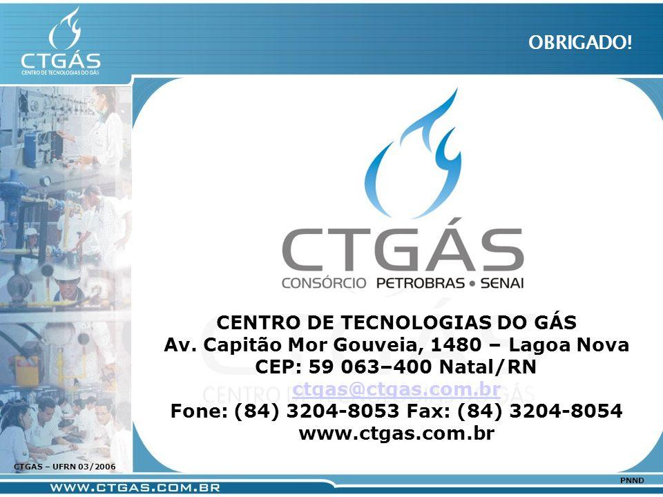 www.ctgas.com.br CTGAS – UFRN 03/2006 PNND CENTRO DE TECNOLOGIAS DO GÁS Av. Capitão Mor Gouveia, 1480 – Lagoa Nova CEP: 59 063–400 Natal/RN ctgas@ctga